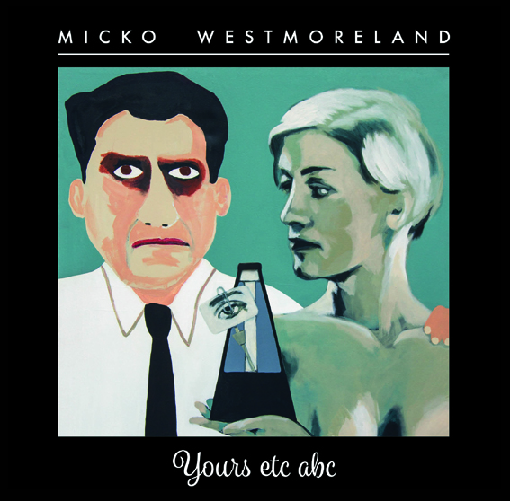 Micko Westmoreland to release 'Yours Etc Abc'