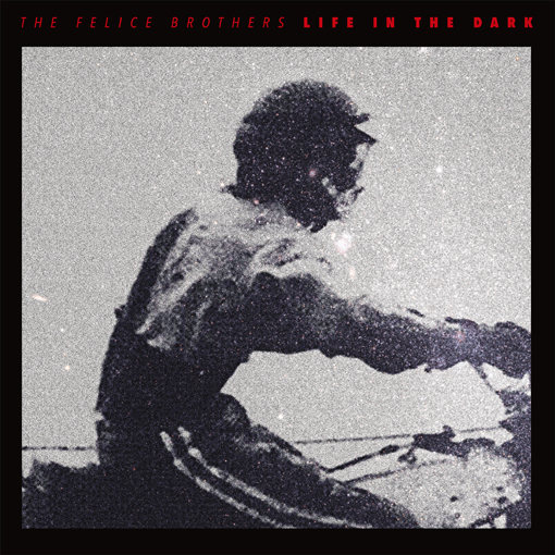 "The Felice Brothers to release ""Life In The Dark"" on 24th June via Yep Roc Records"