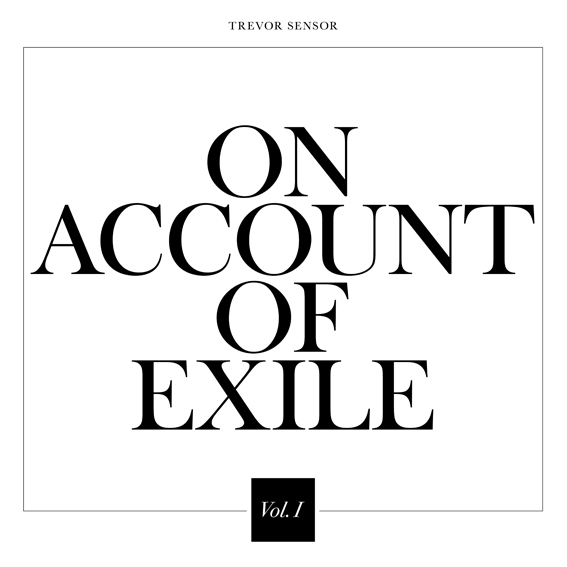 Trevor Sensor announces new album 'On Account of Exile Vol. 1' out 18th June